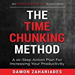 The Time Chunking Method: A 10-Step Action Plan for Increasing Your Productivity | Damon Zahariades