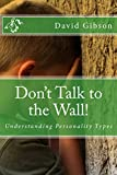 img - for Don't Talk to the Wall!: Understanding Personality Types book / textbook / text book