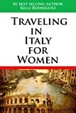 Traveling In Italy For Women (Travel Dining For Single Women Book 1)