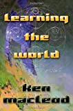 Learning the World: a Scientific Romance (0765313316) by MacLeod, Ken