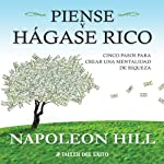 Piense y Hagase Rico [Think and Grow Rich]: Cinco pasos para crear una mentalidad de riqueza | Napoleon Hill