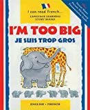 img - for I'm Too Big: Je Suis Trop Gros (I Can Read French) book / textbook / text book