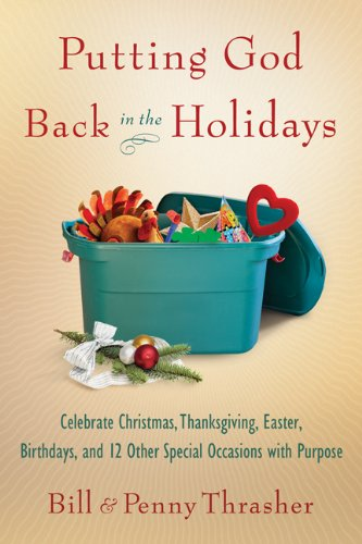 Putting God Back in the Holidays: Celebrate Christmas, Thanksgiving, Easter, Birthdays, and 12 Other Special  Occasions