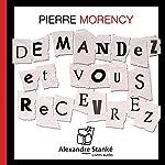 Demandez et vous recevrez | Pierre Morency