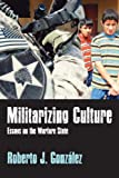 Militarizing Culture: Essays on the Warfare State