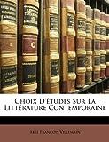 echange, troc Abel Franois Villemain - Choix D'Tudes Sur La Littrature Contemporaine