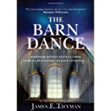 The Barn Dance: Somewhere between Heaven and Earth, there is a place where the magic never ends . . .by James F. Twyman