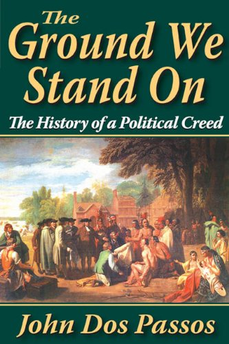 The Ground We Stand On: The History of a Political Creed, John Passos