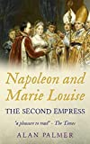 Napoleon and Marie-Louise: The Second Empress