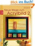 Neue Wege zum Acrylbild: Grundkurs, T...