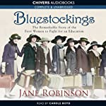 Bluestockings: The Remarkable Story of the First Women to Fight for an Education | Jane Robinson