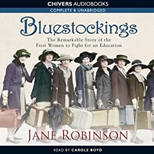 Bluestockings: The Remarkable Story of the First Women to Fight for an Education | [Jane Robinson]