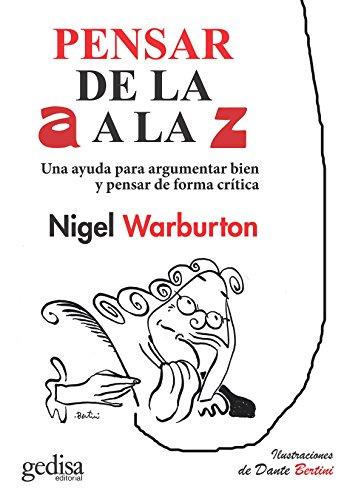 Pensar de la A a la Z: Una ayuda para argumentar bien y pensar de forma crítica, utilizando ejemplos ingeniosos y actuales (GEDISA GRÁFICA nº 1002)