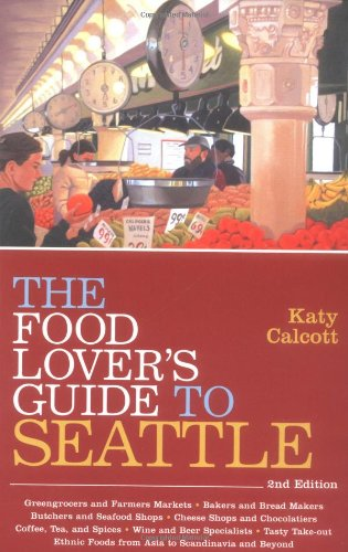 The Food Lover'S Guide To Seattle, 2Nd Edition