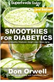 Smoothies for Diabetics: 85+ Recipes of Blender Recipes: Diabetic & Sugar-Free Cooking, Heart Healthy Cooking, Detox Cleanse Diet, Smoothies for ... for weight loss-detox smoothie recipes)