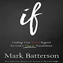 If: Trading Your If Only Regrets for God's What If Possibilities (       UNABRIDGED) by Mark Batterson Narrated by Mark Batterson