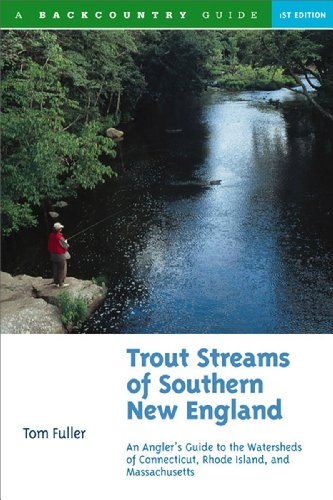 Trout Streams of Southern New England: An Angler's Guide to the Watersheds of Connecticut, Rhode Island, and Massachusetts (Trout Streams)