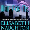 Wait for Me (       UNABRIDGED) by Elisabeth Naughton Narrated by Erin Bennett