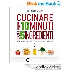 Cucinare in 10 minuti con 5 ingredienti (eNewton Manuali e guide)