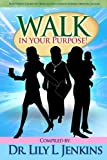 img - for Walk in Your Purpose: How Women Defied the Odds and Succeeded in Business, Ministry, and Life (Purpose Fit Series Book 1) book / textbook / text book