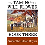 The Taming of a Wild Flower: Book 3 (Amish, Christian Romance) (Little Wild Flower) ~ Samantha Jillian Bayarr