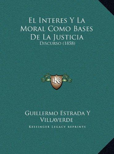El Interes y La Moral Como Bases de La Justicia: Discurso (1858)