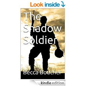 http://www.amazon.com/Shadow-Soldier-Becca-Boucher-ebook/dp/B00PAX6A2O/ref=sr_1_1?ie=UTF8&qid=1415760871&sr=8-1&keywords=the+shadow+soldier#_