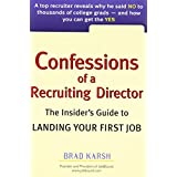 Confessions of a Recruiting Director: The Insider's Guide to Landing Your First Job ~ Brad Karsh