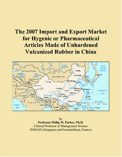 The 2007 Import and Export Market for Hygenic or Pharmaceutical Articles Made of Unhardened Vulcanized Rubber in China