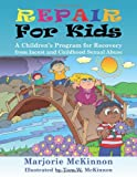img - for Repair for Kids: A Children's Program for Recovery from Incest and Childhood Sexual Abuse book / textbook / text book