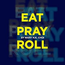 Eat, Pray, Roll (       UNABRIDGED) by Mary H. K. Choi Narrated by Mary H. K. Choi