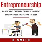 Entrepreneurship: Do You Want to Escape Your Desk Job Today, Fire Your Boss and Become the Boss Hörbuch von Darnell Smith Gesprochen von: Jared Frederickson