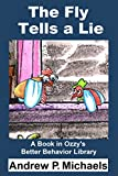 img - for The Fly Tells a Lie: How To Stop Lies Today - Normally $2.99 (Ozzy's Better Behavior Library Book 1) book / textbook / text book