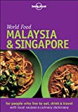 Malaysia & Singapore: World Food (Lonely Planet World Food Malaysia & Singapore)