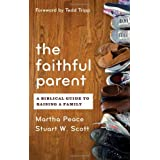 The Faithful Parent: A Biblical Guide to Raising a Family ~ Martha Peace