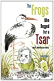 img - for The Frogs Who Begged for a Tsar: (and 61 other Russian fables) book / textbook / text book