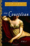 The Courtesan: A Novel (0345437977) by Carroll, Susan