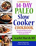 14-Day Paleo Slow Cooker Cookbook: More than 100  Delicious Recipes to Help You Lose Weight and  Stay Healthy for Life (The Modern Paleo)