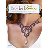 Beaded Allure: Beadweaving Patterns for 25 Romantic Projectsby Kelly Wiese