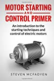 img - for Motor Starting and Control Primer: An introduction to the starting techniques and control of electric motors book / textbook / text book