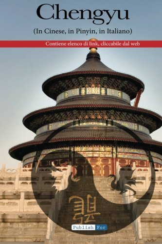 I Chengyu - Italiano - Cinese: Uno strumento indispensabile per chi vuole cogliere l'essenza della millenaria cultura cinese.