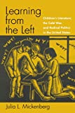 Learning from the Left: Children s Literature, the Cold War, and Radical Politics in the United States