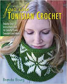 Fair Isle Tunisian Crochet: Step-by-Step Instructions and 16 Colorful