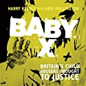 Baby X: Britain's Child Abusers Brought to Justice (       UNABRIDGED) by Harry Keeble, Kris Hollington Narrated by Damian Lynch