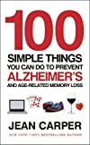 100 Simple Things You Can Do To Prevent Alzheimer's: and Age-Related Memory Loss