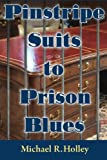 Pinstripe Suits to Prison Blues: How an Entrepreneur went from Millionaire to Bankruptcy and Prison Only to Return a Stronger Person Dedicating His ... with the Power of Faith Family and Friends