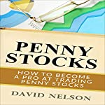 Penny Stocks: How to Become a Pro at Trading Penny Stocks | David Nelson