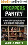 Preppers Pantry: The Ultimate Survival Guide For Emergency Water & Food Storage During An Urban Emergency (Urban Survival Pantry, Canning And Preserving, Camping, Life Saving Meals, Survival Guide)