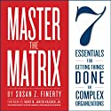 Master the Matrix: 7 Essentials for Getting Things Done in Complex Organizations Audiobook by Susan Z. Finerty, Harry Kraemer Narrated by  Davis Sound, LLC