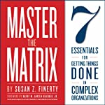 Master the Matrix: 7 Essentials for Getting Things Done in Complex Organizations | Susan Z. Finerty,Harry Kraemer
